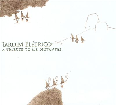 Jardim Eletrico: A Tribute to Os Mutantes