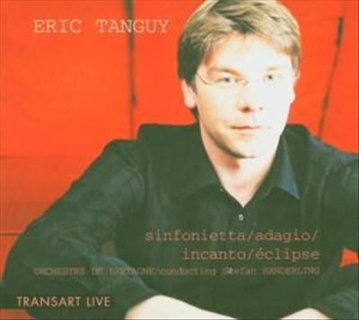 Erick Tanguy: Sinfonietta; Adagio; Incano; Éclipse