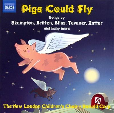 Pigs Could Fly: Songs by Skempton, Britten, Bliss, Tavener, Rutter