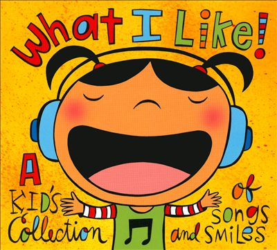 What I Like! A Kid's Collection of Songs & Smiles