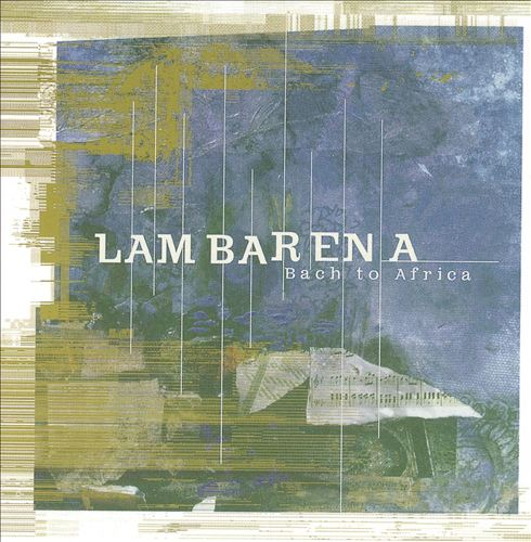 Lambarena - Bach to Africa