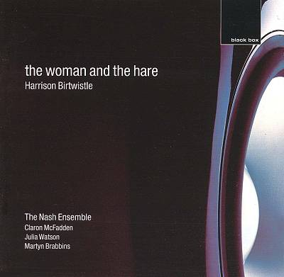 Harrison Birtwistle: The Woman and the Hare