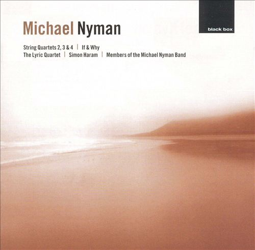 Michael Nyman: String Quartets 2, 3 & 4; If & Why