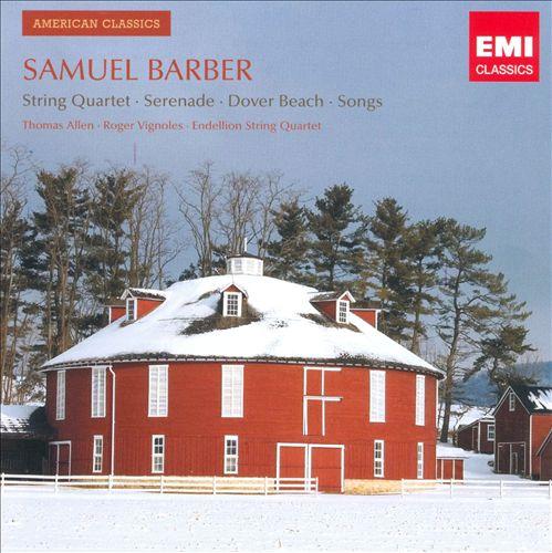 Samuel Barber: String Quartet; Serenade; Dover Beach; Songs