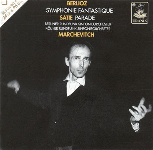 Berlioz: Symphonie Fantastique; Satie: Parade