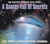 A Saucer Full of Secrets: Ufos, Roswell and Other Inexplicable Phenomena