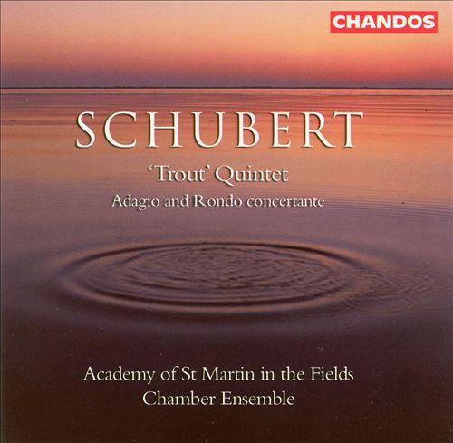 Schubert: Trout Quintet; Adagio and Rondo Concertante