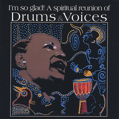 I'm So Glad! A Spiritual Reunion of Drums & Voices
