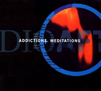 Addictions + Meditations