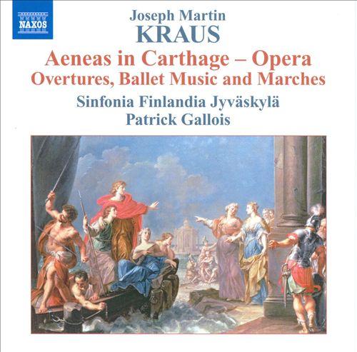Joseph Martin Kraus: Aeneas in Carthage (Orchestral Music)