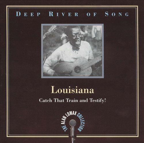 Deep River of Song: Louisiana - Catch That Train and Testify!