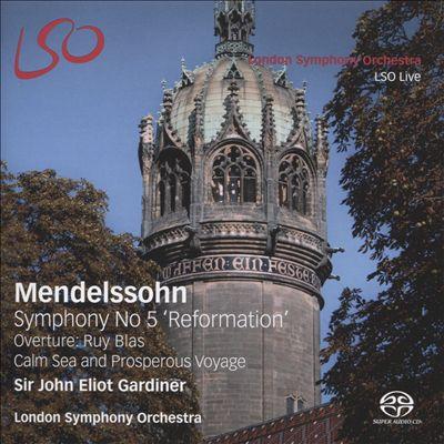Mendelssohn: Symphony No. 5 'Reformation'; Overture: Ruy Blas & Calm Sea and Prosperous Voyage