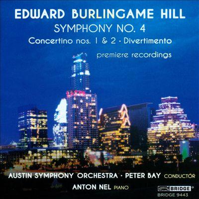 Edward Burlingame Hill: Symphony No. 4; Concertino Nos. 1 & 2; Divertimento