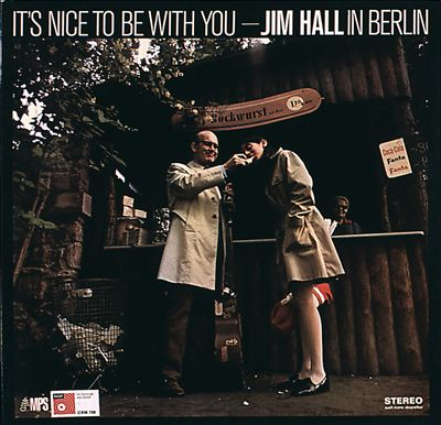 It's Nice to Be with You: Jim Hall in Berlin