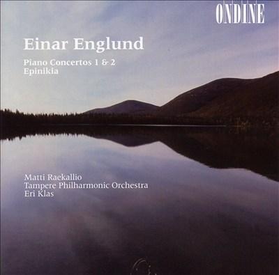 Einar Englund: Piano Concertos Nos. 1 & 2; Epinikia