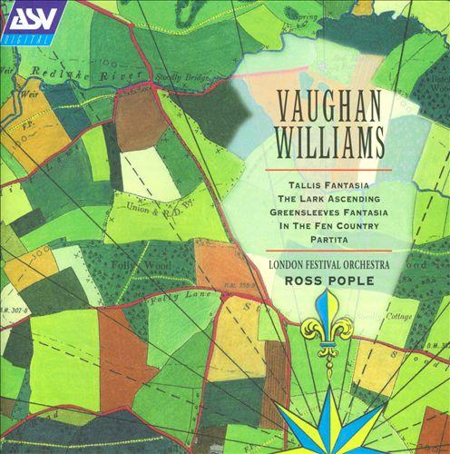 Vaughan Williams: Tallis Fantasia; The Lark Ascending; Greensleeves Fantasia; In the Fen Country; Partita