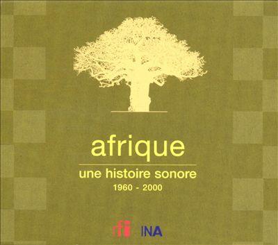 Afrique une Histoire Sonore 1960-2000