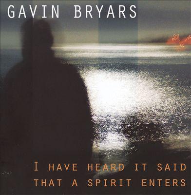 I Have Heard It Said that a Spirit Enters: Music of Gavin Bryars