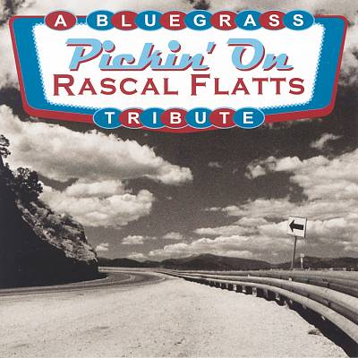 Pickin' on Rascal Flatts: A Bluegrass Tribute