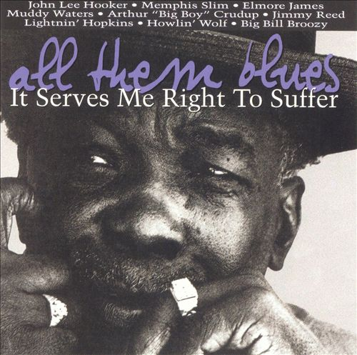 All Them Blues: It Serves Me Right to Suffer