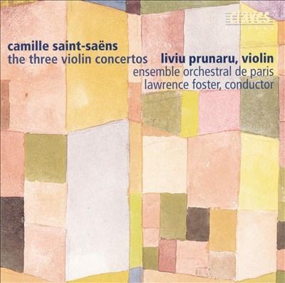 Camille Saint-Saëns: The Three Violin Concertos
