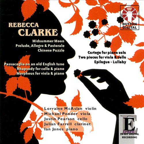 Rebecca Clarke: Midsummer Moon; Prelude, Allegro & Pastorale; Chinese Puzzle; Cortege; etc.