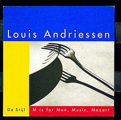 Louis Andriessen: De Stijl; M Is for Man, Music, Mozart