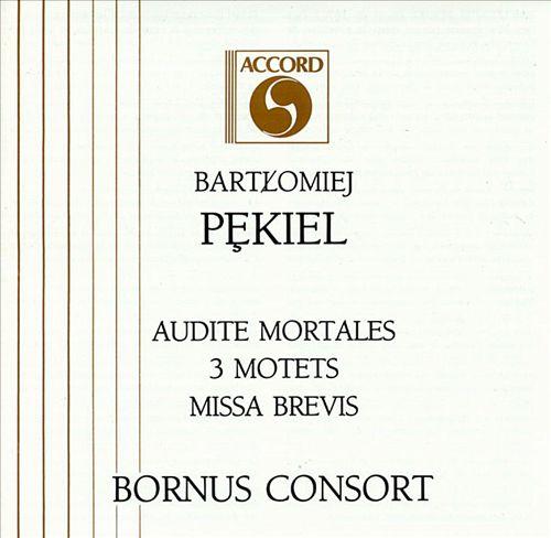 Bartlomiej Pekiel: Audite Mortales; 3 Motets; Missa Brevis