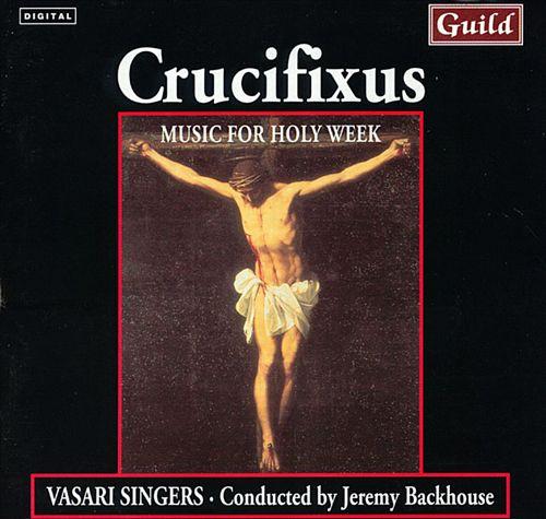 Crucifixus: Music for Holy Week