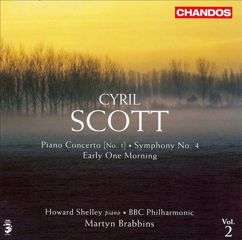 Cyril Scott: Piano Concerto No. 1; Symphony No. 4; Early One Morning