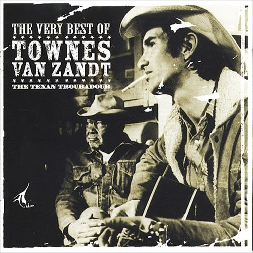 The Very Best of Townes Van Zandt: The Texan Troubadour