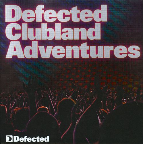 Defected Clubland Adventures - 10 Years in The