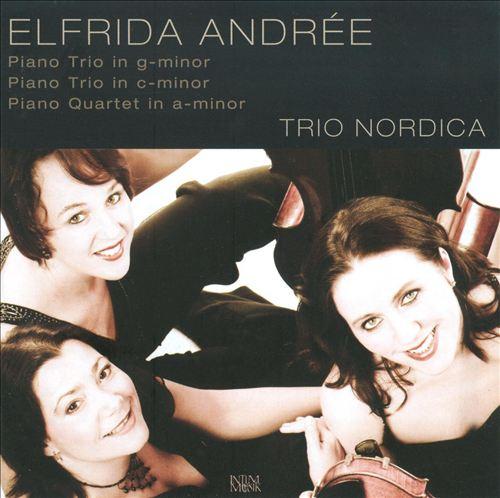 Elfrida Andrée: Piano Trio in G minor; Piano Trio in C minor; Piano Quartet in A minor