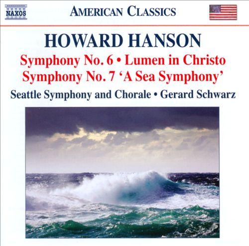 "Howard Hanson: Symphony Nos. 6 & 7 ""A Sea Symphony""; Lumen in Christo"