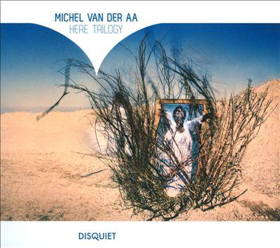 Michel van der Aa: Here Trilogy