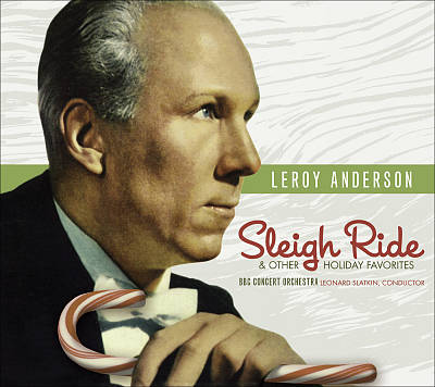 Leroy Anderson: Sleigh Ride and Other Holiday Favorites