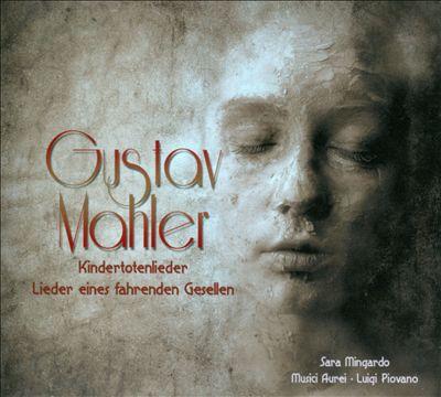 Gustav Mahler: Kindertotenlieder; Lieder eines fahrenden Gesellen