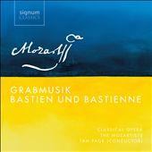 Mozart: Grabmusik; Bastien und Bastienne
