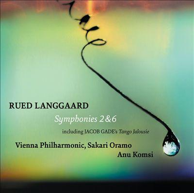 Rued Langgaard: Symphonies 2 & 6; Including Jacob Gade's Tango Jalousie