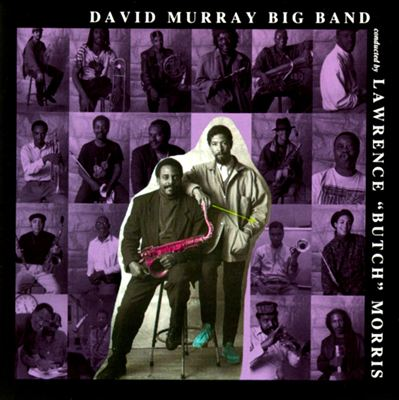 "David Murray Big Band, Conducted by Lawrence ""Butch"" Morris"