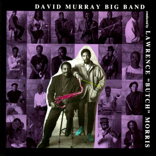 """David Murray Big Band, Conducted by Lawrence """"Butch"""" Morris"""