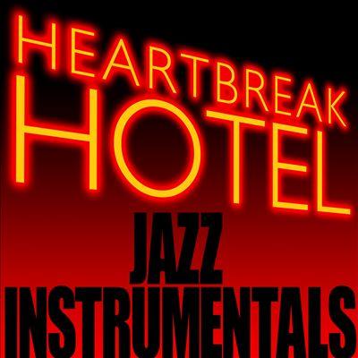 Heartbreak Hotel: The Jazz Instrumentals