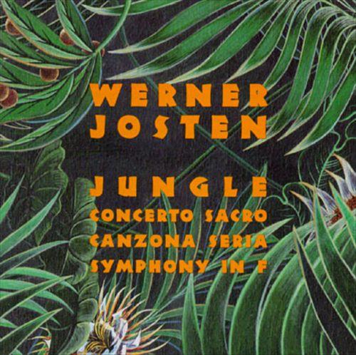 Werner Josten: Jungle; Concerto Sacro; Canzona Seria; Symphony in F
