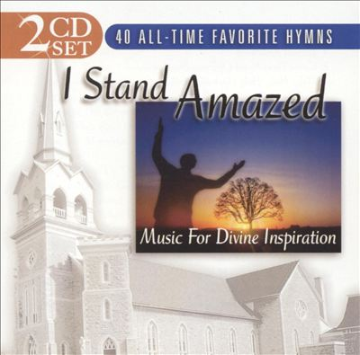 I Stand Amazed: Music for Divine Inspiration
