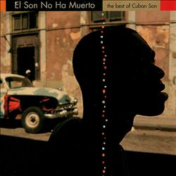 El Son No Ha Muerto: The Best of Cuban Son