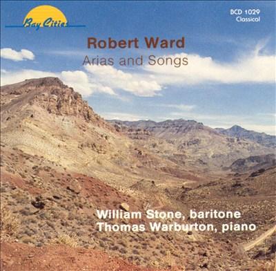 Robert Ward: Arias and Songs