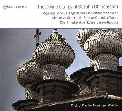 The Divine Liturgy Of St. John Chrysostom: Medieval Chant of the Russian Orthodox Church