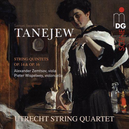 Sergei Iwanowitsch Taneyev: String Quintets Opp. 14 & 16