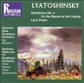 Lyatoshinsky: Symphony No. 4; On the Banks of the Vistula; Lyric Poem