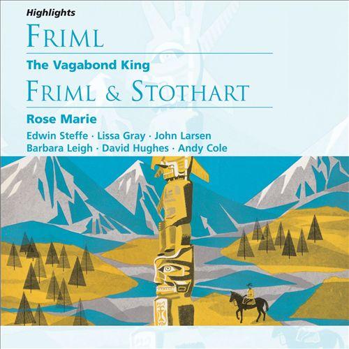 Friml: The Vagabond King; Friml & Stothart: Rose Marie [Highlights]